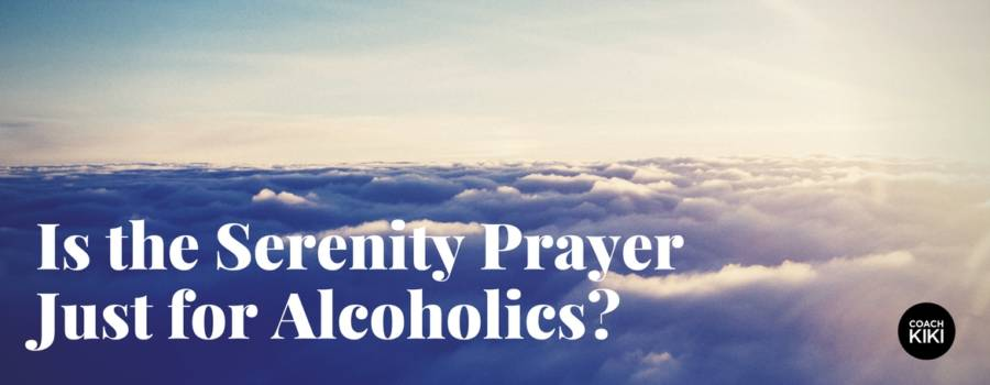 Day 4 | Is the Serenity Prayer Just for Alcoholics?